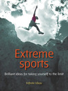Extreme Sports (eBook): Brilliant Ideas for Taking Yourself to the Limit